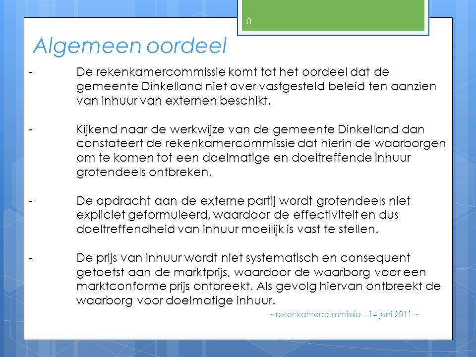 Algemeen oordeel ~ rekenkamercommissie - 14 juni 2011 ~ 8 -De rekenkamercommissie komt tot het oordeel dat de gemeente Dinkelland niet over vastgesteld beleid ten aanzien van inhuur van externen beschikt.