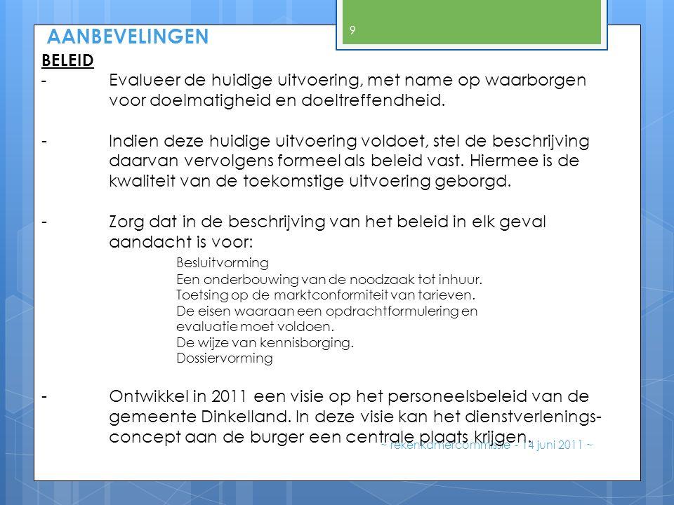 AANBEVELINGEN ~ rekenkamercommissie - 14 juni 2011 ~ 9 BELEID -Evalueer de huidige uitvoering, met name op waarborgen voor doelmatigheid en doeltreffe