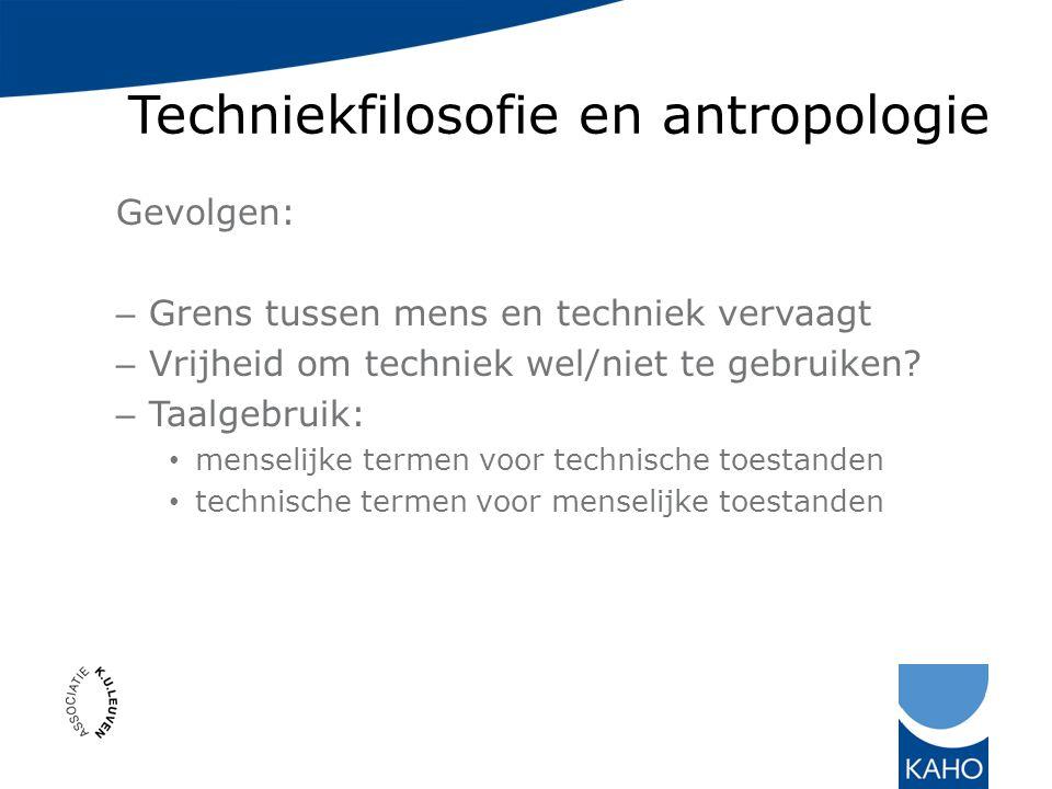 Techniekfilosofie en antropologie Gevolgen: – Grens tussen mens en techniek vervaagt – Vrijheid om techniek wel/niet te gebruiken.