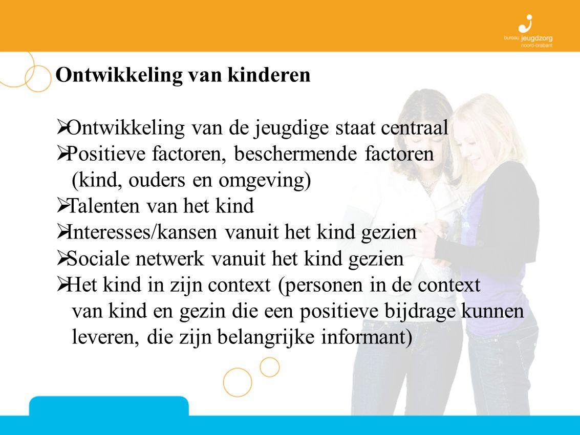 Ontwikkeling van kinderen  Ontwikkeling van de jeugdige staat centraal  Positieve factoren, beschermende factoren (kind, ouders en omgeving)  Talen