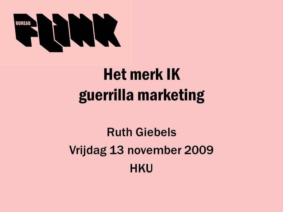 programma 1.kort voorstellen Bureau Flink 2.opzet colleges Het Merk IK 3.guerrilla marketing 4.spraak- en smaakmakende voorbeelden 5.korte presentaties 6.huiswerk