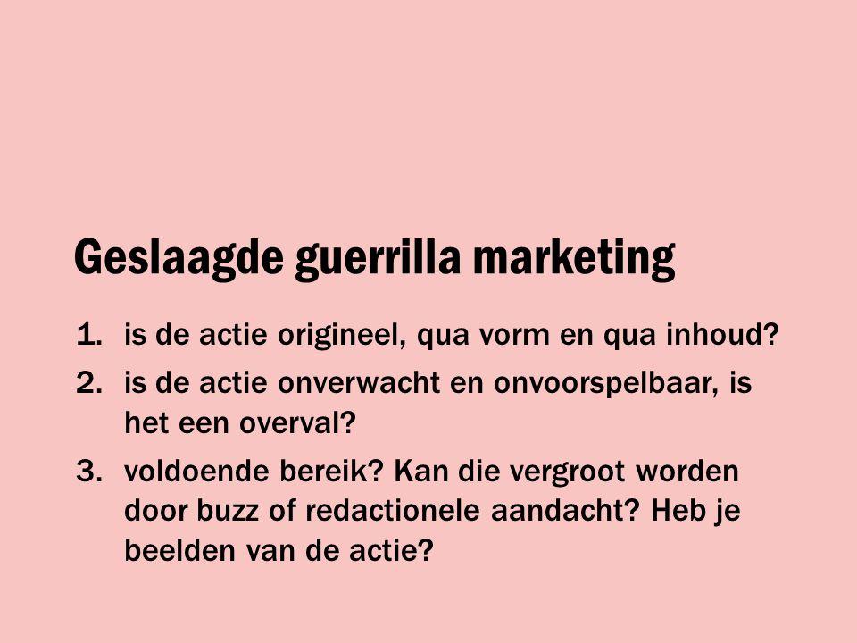 Geslaagde guerrilla marketing 1.is de actie origineel, qua vorm en qua inhoud.