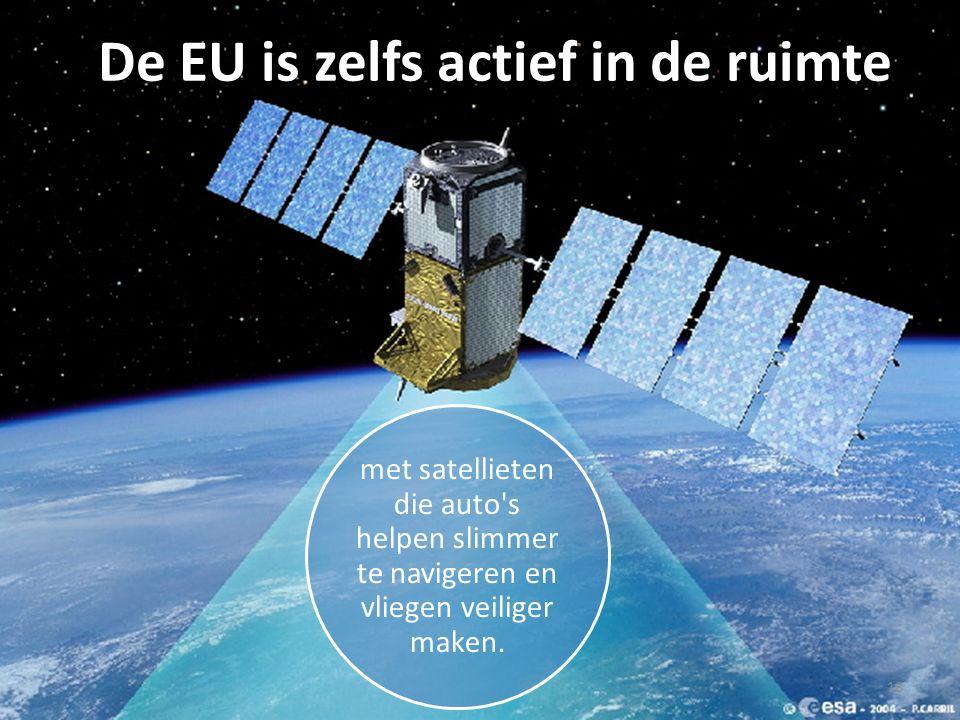 18 De EU is zelfs actief in de ruimte met satellieten die auto s helpen slimmer te navigeren en vliegen veiliger maken.