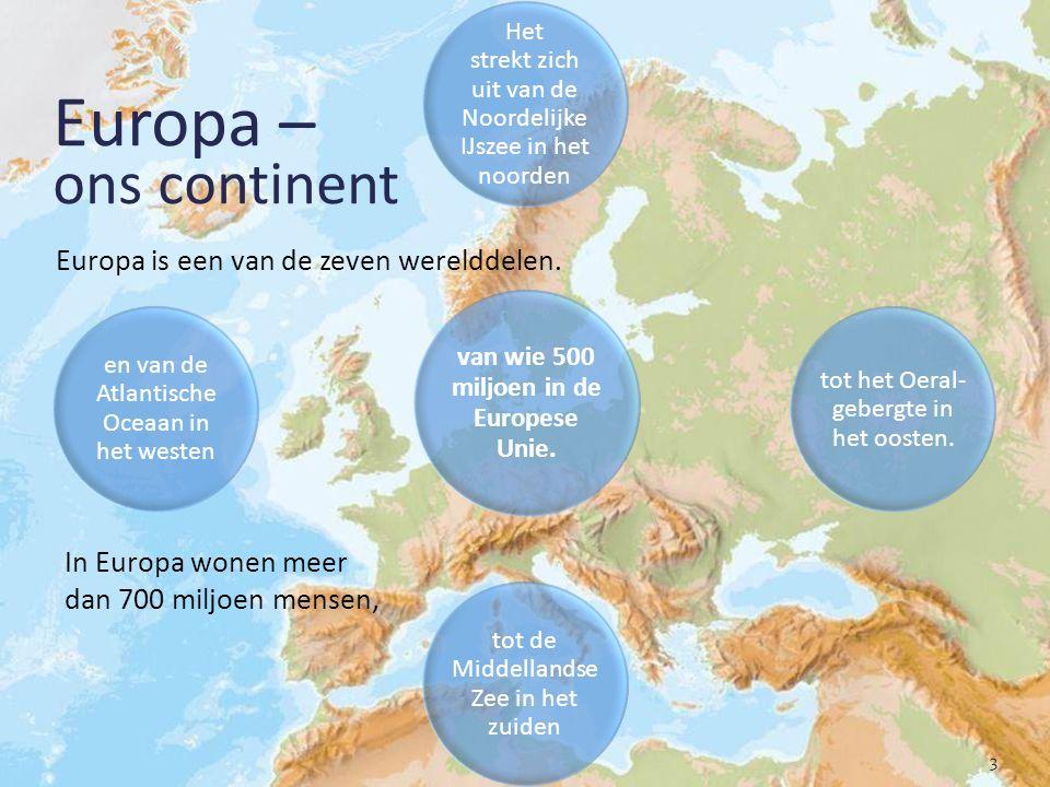 3 Europa – ons continent Europa is een van de zeven werelddelen.