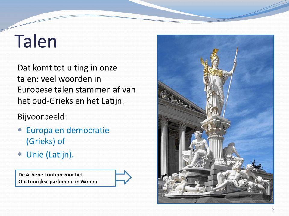 Talen 5 Dat komt tot uiting in onze talen: veel woorden in Europese talen stammen af van het oud-Grieks en het Latijn.