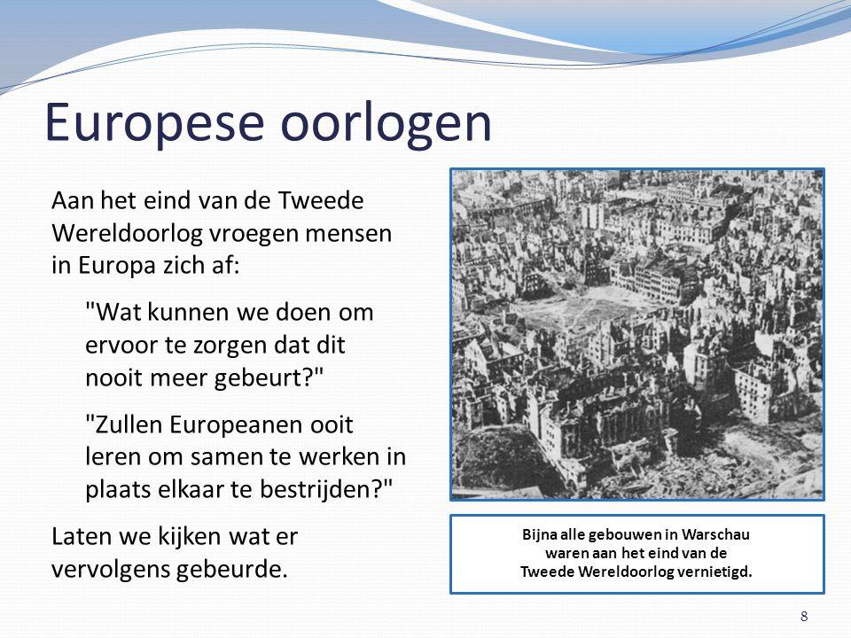 Oprichting van de Europese Unie 9 Als je oorlog wil voorkomen, moet je samenwerken.