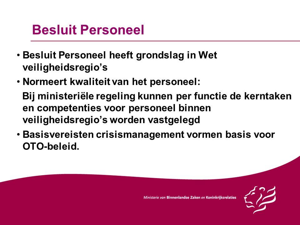 Besluit Personeel Besluit Personeel heeft grondslag in Wet veiligheidsregio's Normeert kwaliteit van het personeel: Bij ministeriële regeling kunnen p