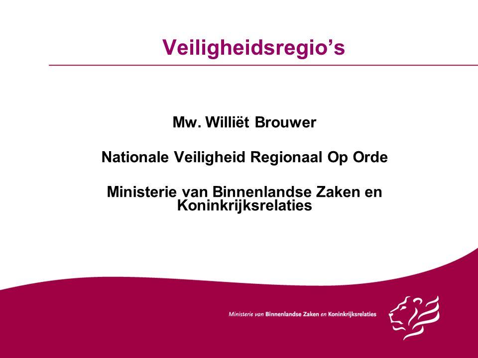 Veiligheidsregio's Mw. Williët Brouwer Nationale Veiligheid Regionaal Op Orde Ministerie van Binnenlandse Zaken en Koninkrijksrelaties