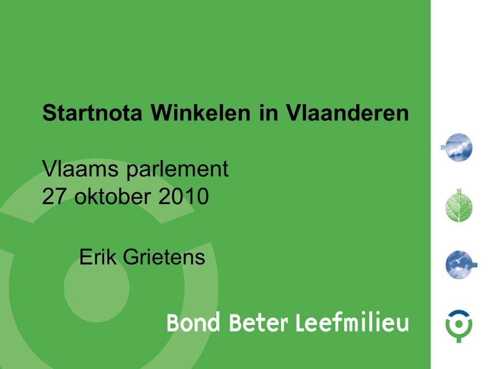 Startnota Winkelen in Vlaanderen Vlaams parlement 27 oktober 2010 Erik Grietens