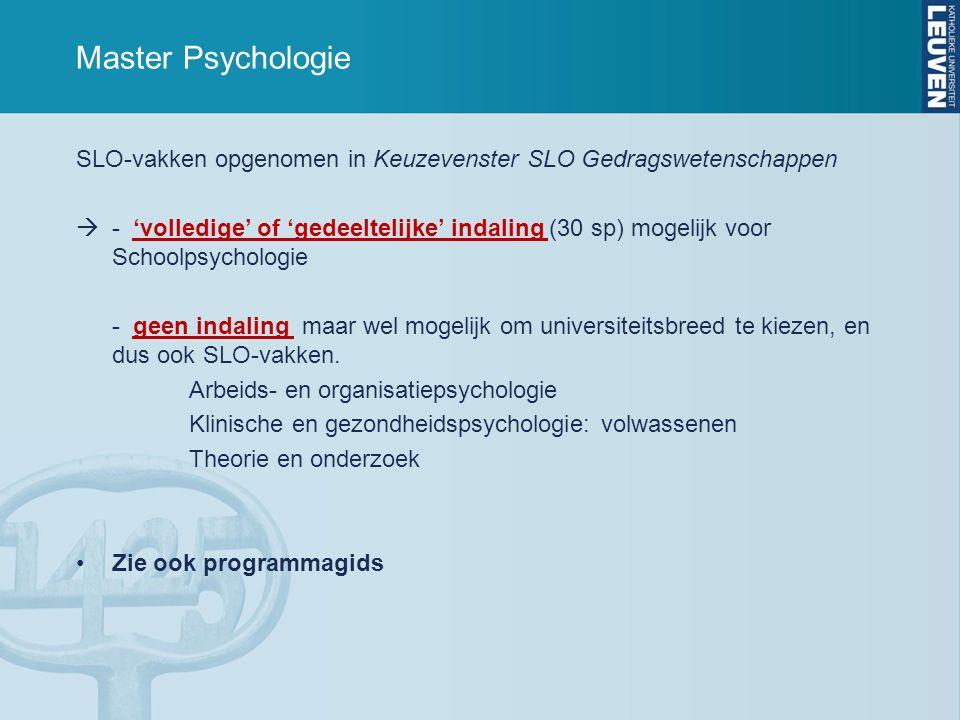 Master Psychologie SLO-vakken opgenomen in Keuzevenster SLO Gedragswetenschappen  - 'volledige' of 'gedeeltelijke' indaling (30 sp) mogelijk voor Schoolpsychologie - geen indaling maar wel mogelijk om universiteitsbreed te kiezen, en dus ook SLO-vakken.