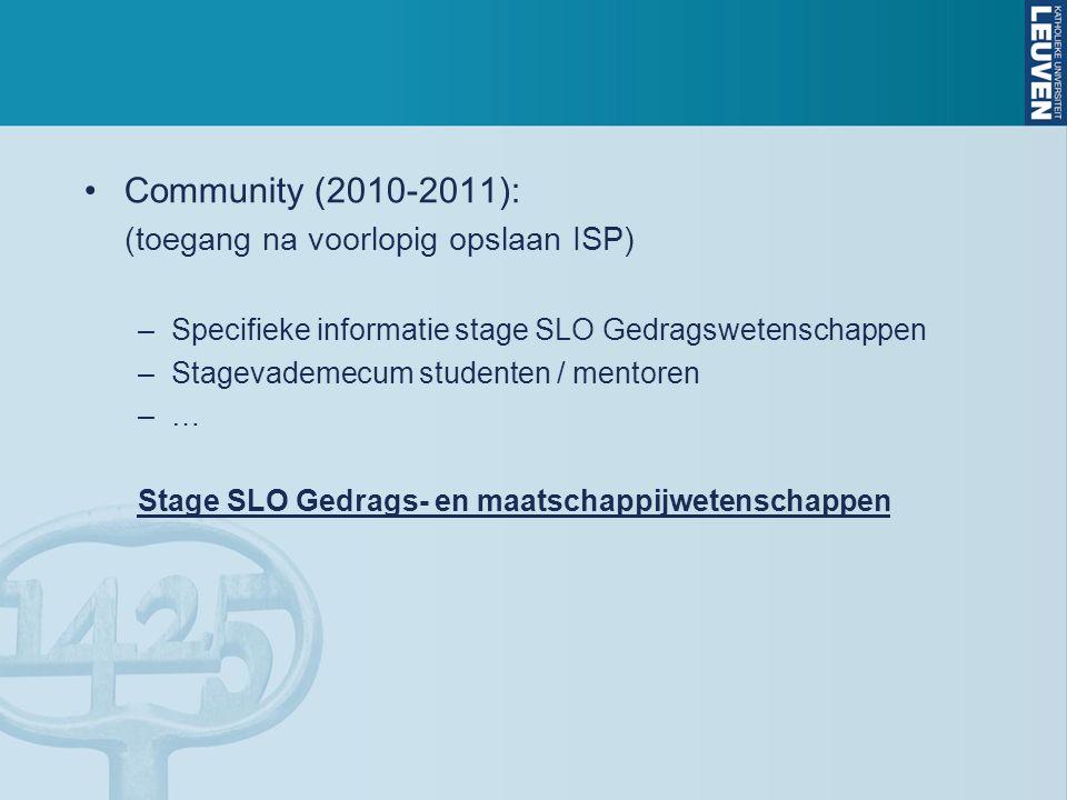 Community (2010-2011): (toegang na voorlopig opslaan ISP) –Specifieke informatie stage SLO Gedragswetenschappen –Stagevademecum studenten / mentoren –… Stage SLO Gedrags- en maatschappijwetenschappen