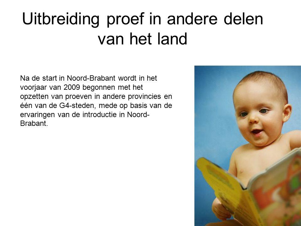 Uitbreiding proef in andere delen van het land Na de start in Noord-Brabant wordt in het voorjaar van 2009 begonnen met het opzetten van proeven in andere provincies en één van de G4-steden, mede op basis van de ervaringen van de introductie in Noord- Brabant.