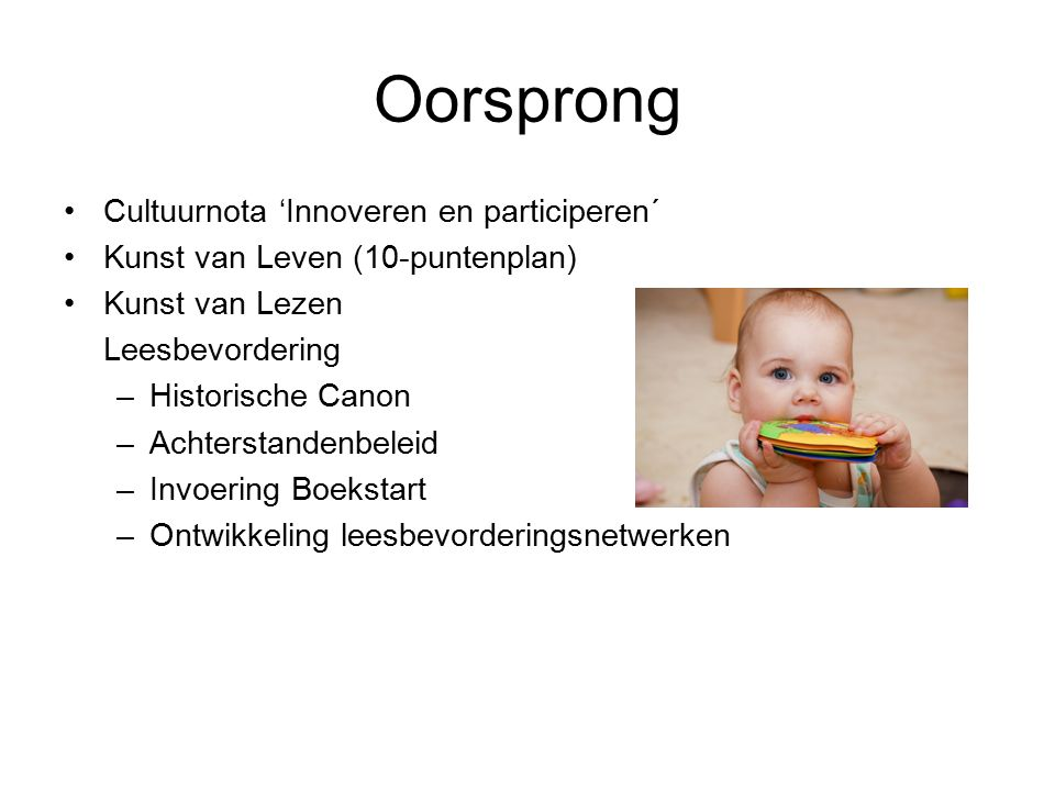Boekstart Doel is om ouders van baby's (0-1 jaar) intensief met boeken en het lezen daarvan in aanraking te brengen door ze actief te binden aan de plaatselijke Openbare Bibliotheek.
