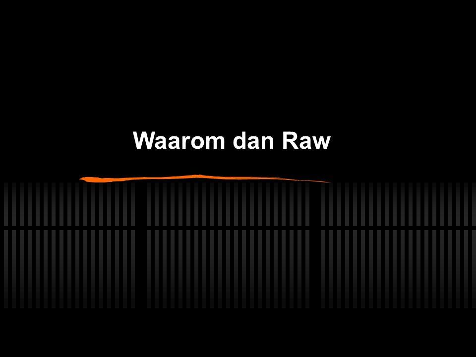 Waarom dan Raw
