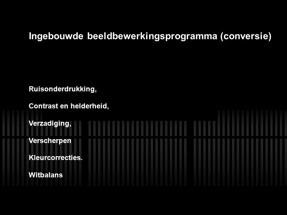 LENS Ingebouwde beeldbewerkingsprogramma (conversie) Ruisonderdrukking, Contrast en helderheid, Verzadiging, Verscherpen Kleurcorrecties. Witbalans