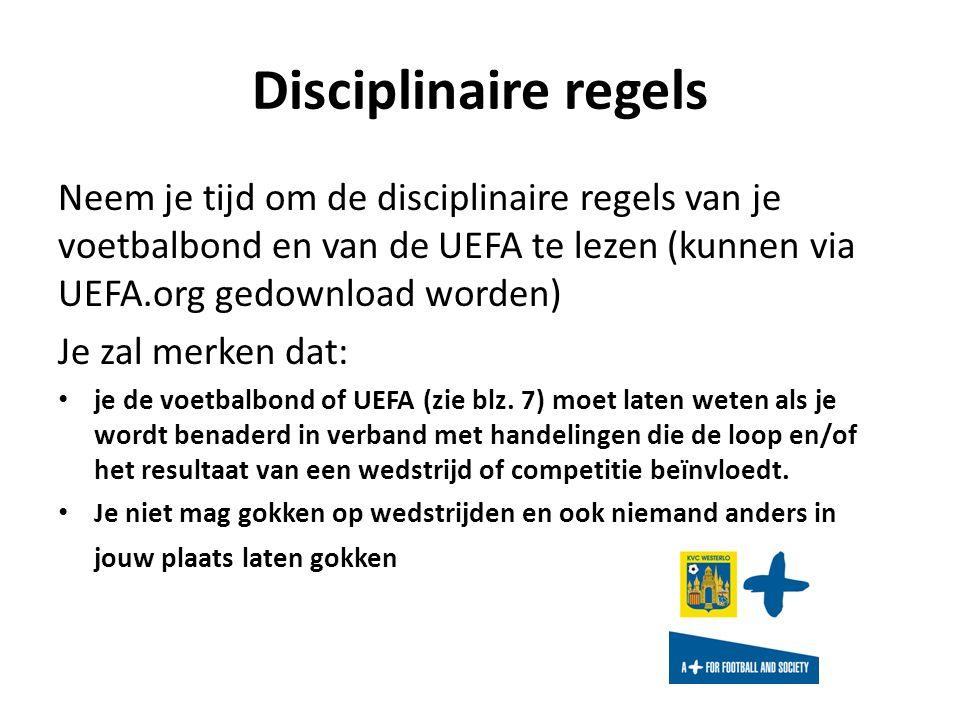 Disciplinaire regels Neem je tijd om de disciplinaire regels van je voetbalbond en van de UEFA te lezen (kunnen via UEFA.org gedownload worden) Je zal merken dat: je de voetbalbond of UEFA (zie blz.