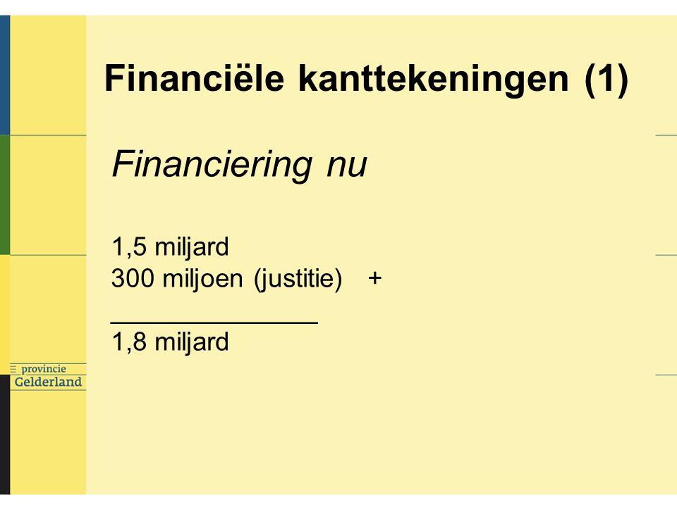 Financiële kanttekeningen (1) Financiering nu 1,5 miljard 300 miljoen (justitie) + ______________ 1,8 miljard