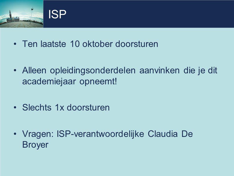 ISP Ten laatste 10 oktober doorsturen Alleen opleidingsonderdelen aanvinken die je dit academiejaar opneemt.