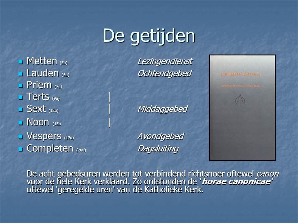 De getijden Metten (5u) Lezingendienst Metten (5u) Lezingendienst Lauden (6u) Ochtendgebed Lauden (6u) Ochtendgebed Priem (7u) Priem (7u) Terts (9u) | Terts (9u) | Sext (12u) | Middaggebed Sext (12u) | Middaggebed Noon (15u | Noon (15u | Vespers (17u) Avondgebed Vespers (17u) Avondgebed Completen (20u) Dagsluiting Completen (20u) Dagsluiting De acht gebedsuren werden tot verbindend richtsnoer oftewel canon voor de hele Kerk verklaard.