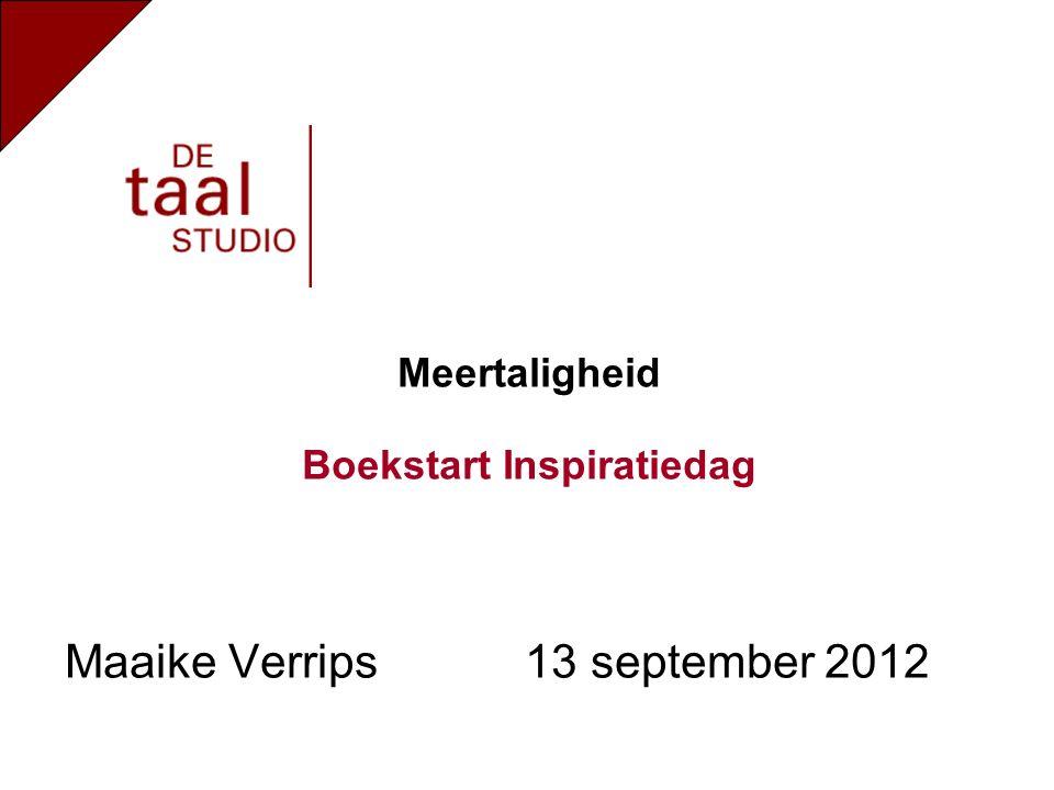 Maaike Verrips 13 september 2012 Meertaligheid Boekstart Inspiratiedag