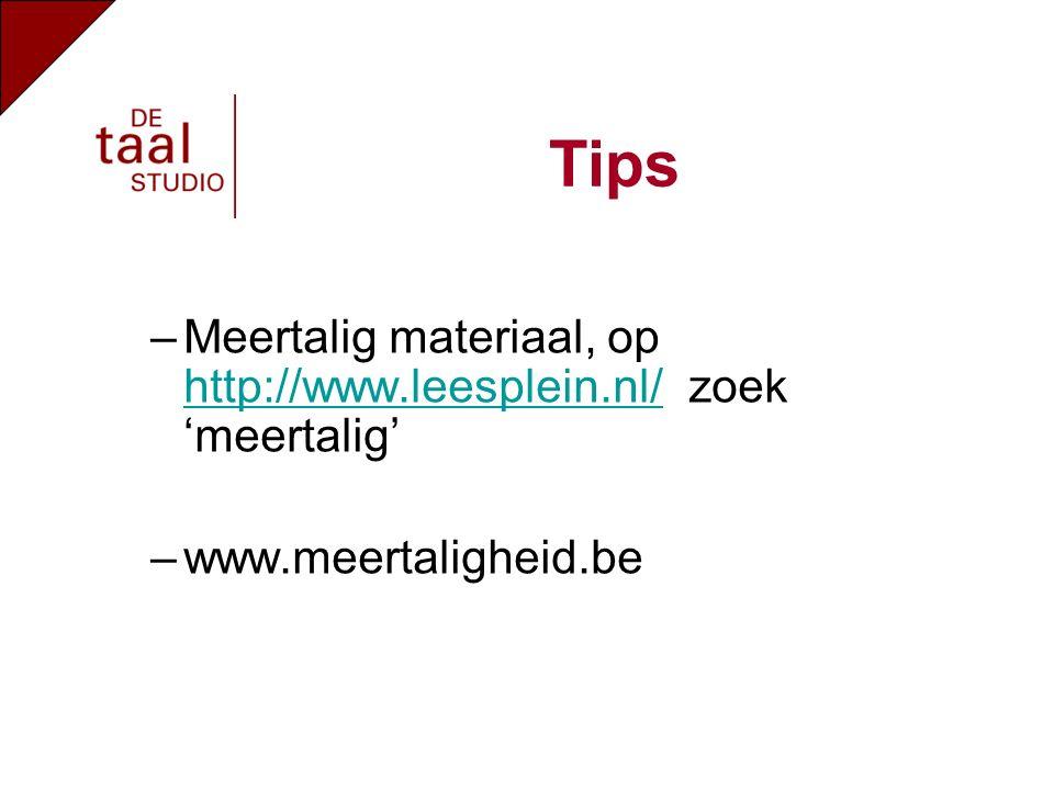 –Meertalig materiaal, op http://www.leesplein.nl/ zoek 'meertalig' http://www.leesplein.nl/ –www.meertaligheid.be Tips