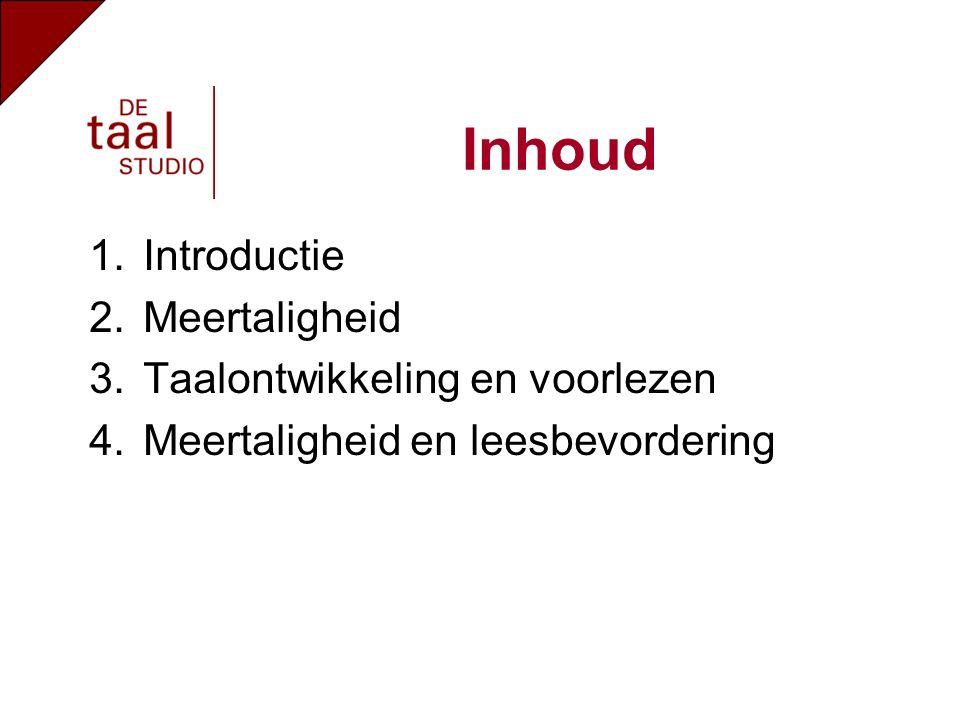 1.Introductie 2.Meertaligheid 3.Taalontwikkeling en voorlezen 4.Meertaligheid en leesbevordering Inhoud