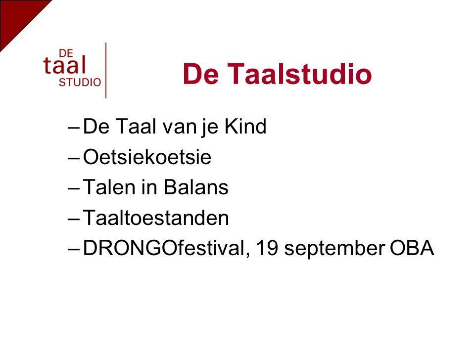 –De Taal van je Kind –Oetsiekoetsie –Talen in Balans –Taaltoestanden –DRONGOfestival, 19 september OBA De Taalstudio