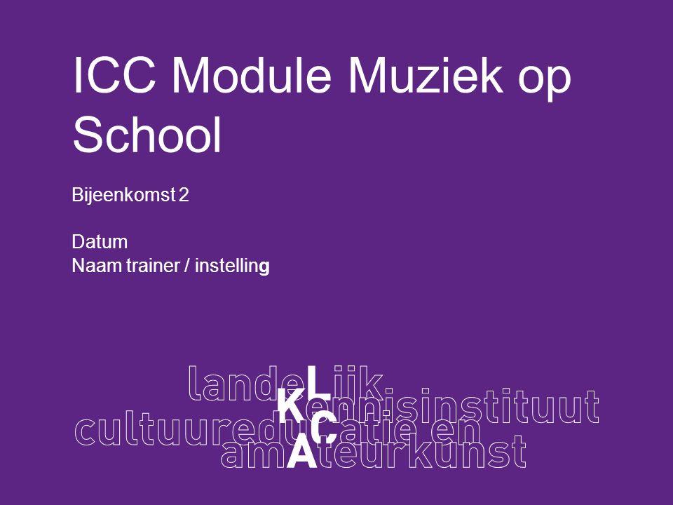 ICC Module Muziek op School Bijeenkomst 2 Datum Naam trainer / instelling