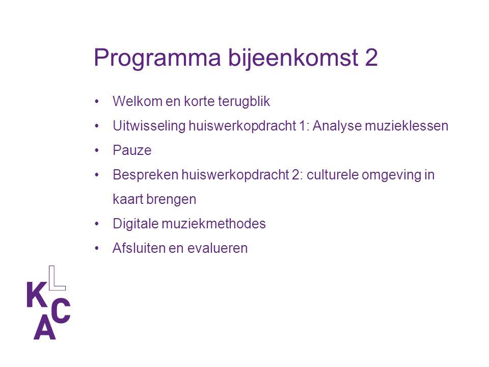 Programma bijeenkomst 2 Welkom en korte terugblik Uitwisseling huiswerkopdracht 1: Analyse muzieklessen Pauze Bespreken huiswerkopdracht 2: culturele omgeving in kaart brengen Digitale muziekmethodes Afsluiten en evalueren