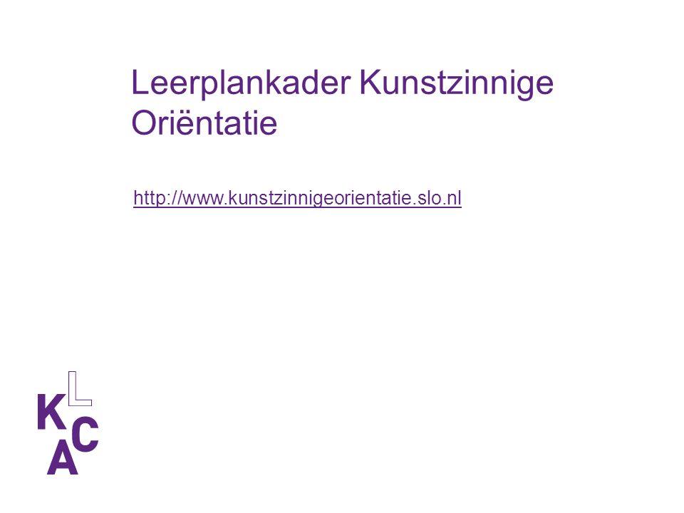 http://www.kunstzinnigeorientatie.slo.nl Leerplankader Kunstzinnige Oriëntatie
