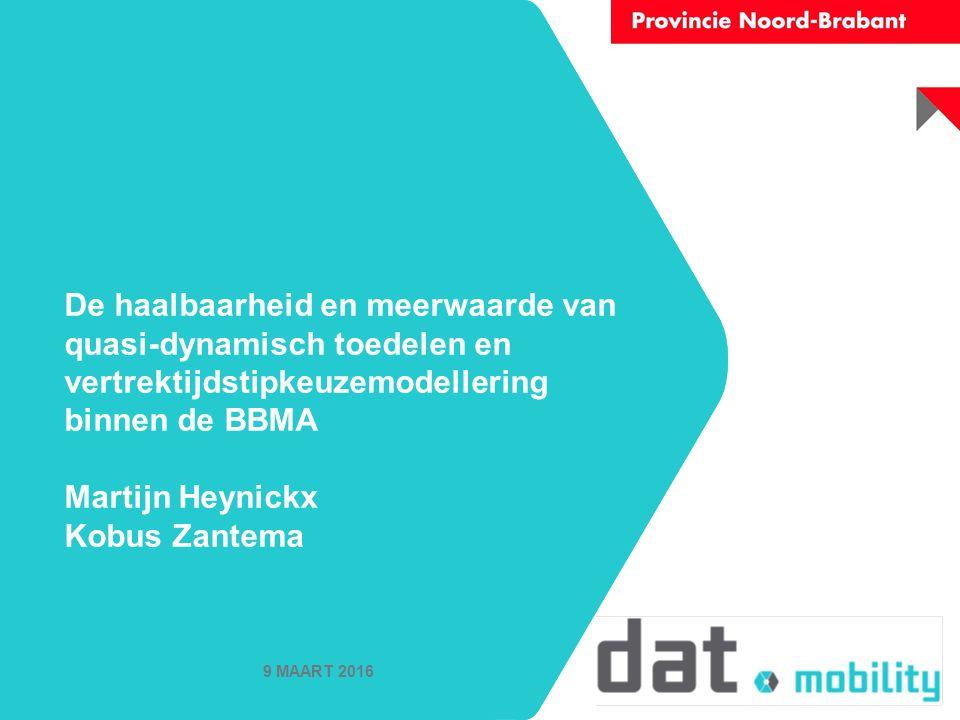 De haalbaarheid en meerwaarde van quasi-dynamisch toedelen en vertrektijdstipkeuzemodellering binnen de BBMA Martijn Heynickx Kobus Zantema 9 MAART 2016