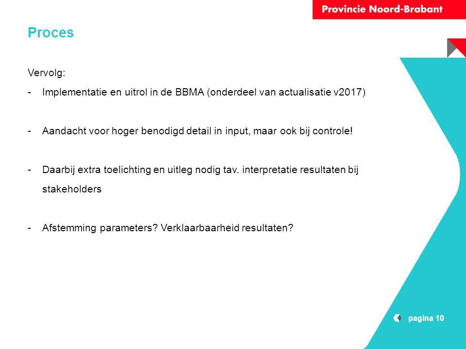 pagina 10 Proces Vervolg: -Implementatie en uitrol in de BBMA (onderdeel van actualisatie v2017) -Aandacht voor hoger benodigd detail in input, maar ook bij controle.