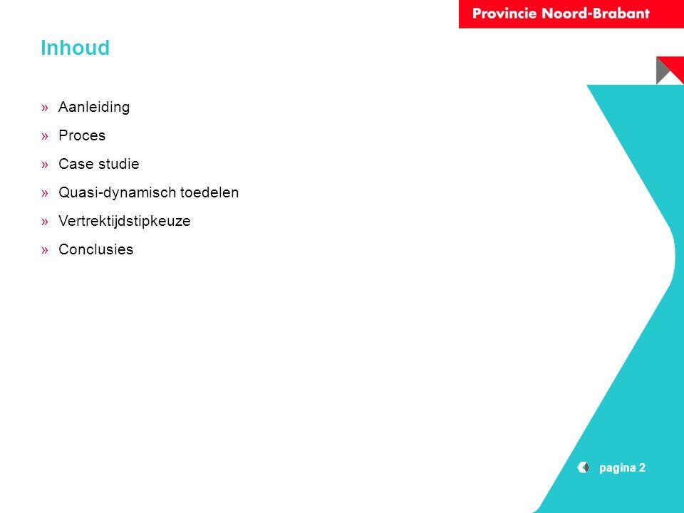 pagina 2 Inhoud »Aanleiding »Proces »Case studie »Quasi-dynamisch toedelen »Vertrektijdstipkeuze »Conclusies