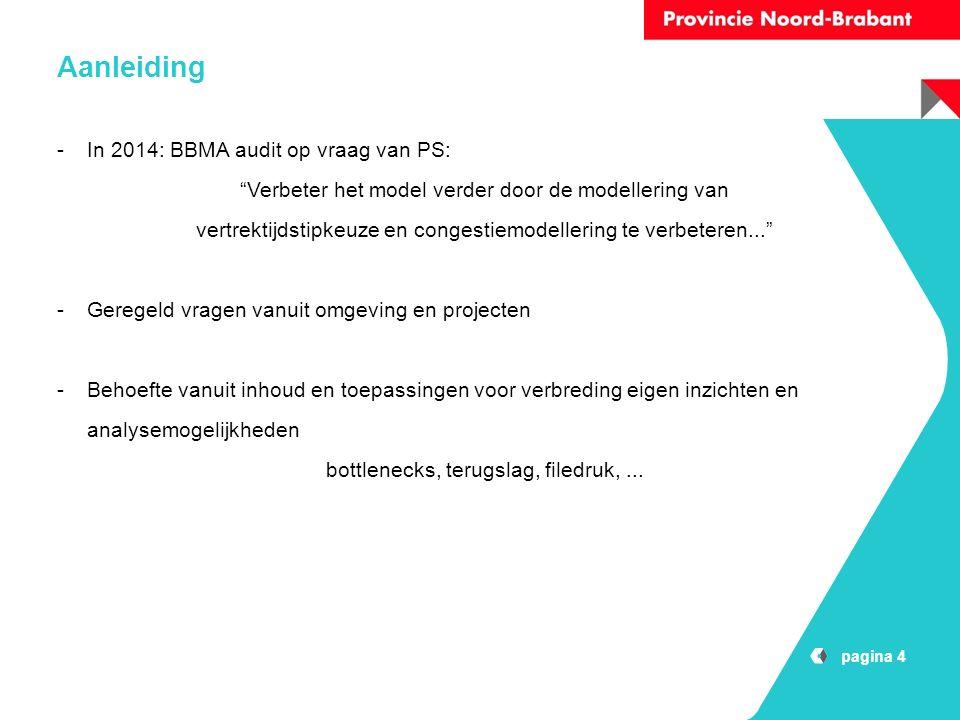 pagina 4 Aanleiding -In 2014: BBMA audit op vraag van PS: Verbeter het model verder door de modellering van vertrektijdstipkeuze en congestiemodellering te verbeteren... -Geregeld vragen vanuit omgeving en projecten -Behoefte vanuit inhoud en toepassingen voor verbreding eigen inzichten en analysemogelijkheden bottlenecks, terugslag, filedruk,...