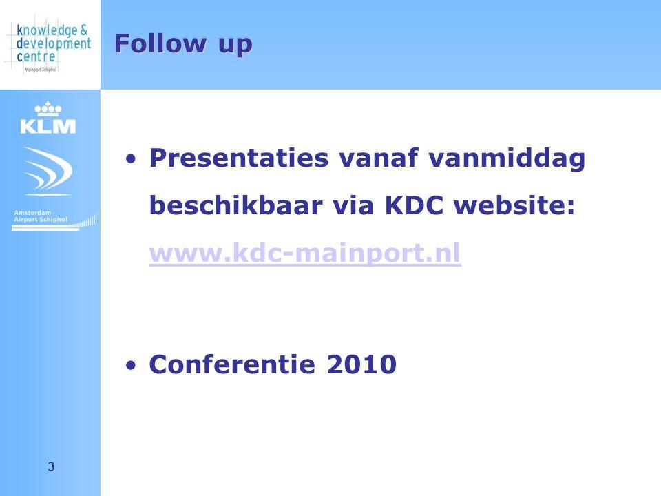 Amsterdam Airport Schiphol 3 Follow up Presentaties vanaf vanmiddag beschikbaar via KDC website: www.kdc-mainport.nl www.kdc-mainport.nl Conferentie 2010