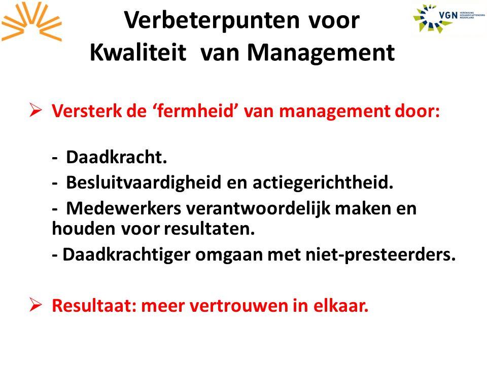 Verbeterpunten voor Kwaliteit van Management  Versterk de 'fermheid' van management door: - Daadkracht.
