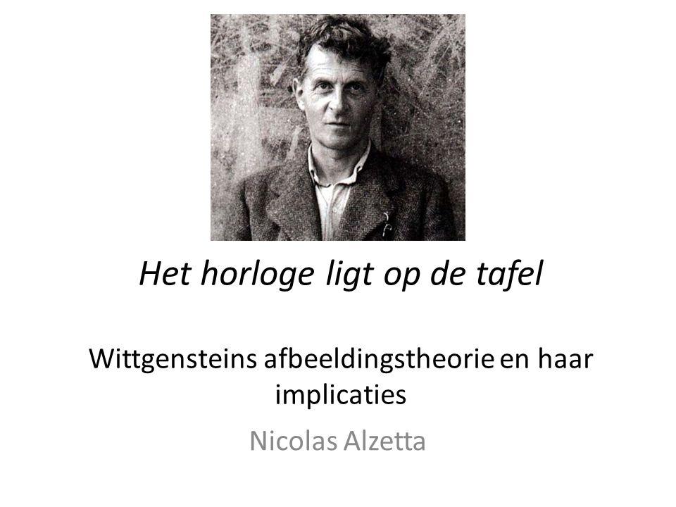 Het horloge ligt op de tafel Wittgensteins afbeeldingstheorie en haar implicaties Nicolas Alzetta