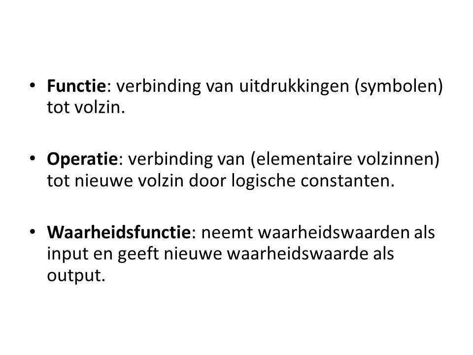 Functie: verbinding van uitdrukkingen (symbolen) tot volzin. Operatie: verbinding van (elementaire volzinnen) tot nieuwe volzin door logische constant