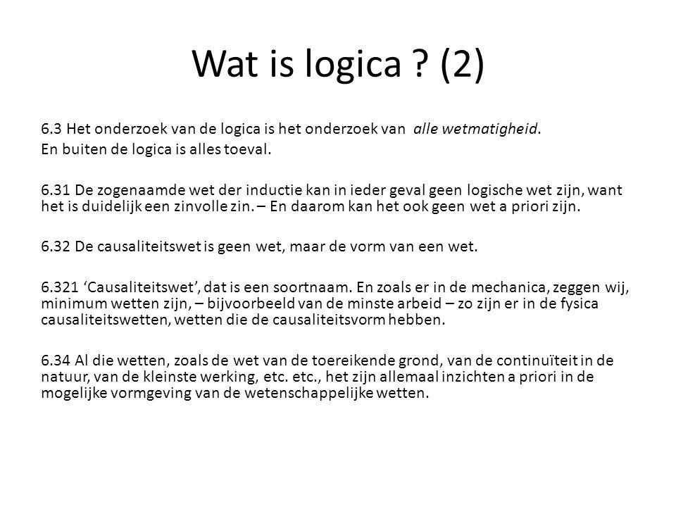 Wat is logica ? (2) 6.3 Het onderzoek van de logica is het onderzoek van alle wetmatigheid. En buiten de logica is alles toeval. 6.31 De zogenaamde we