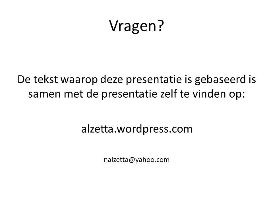 Vragen? De tekst waarop deze presentatie is gebaseerd is samen met de presentatie zelf te vinden op: alzetta.wordpress.com nalzetta@yahoo.com