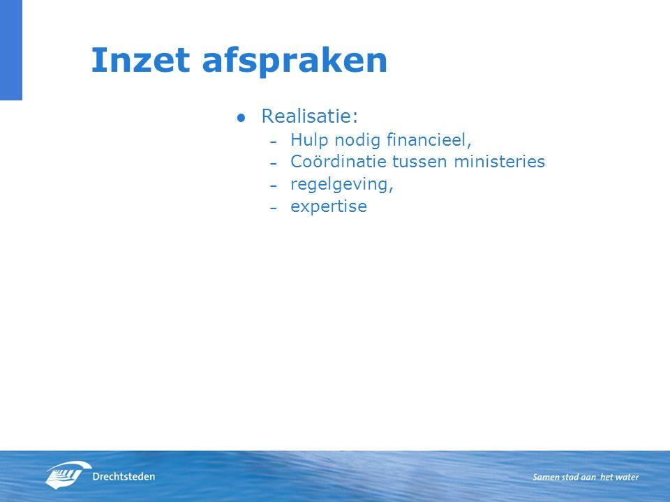 Inzet afspraken Realisatie: – Hulp nodig financieel, – Coördinatie tussen ministeries – regelgeving, – expertise