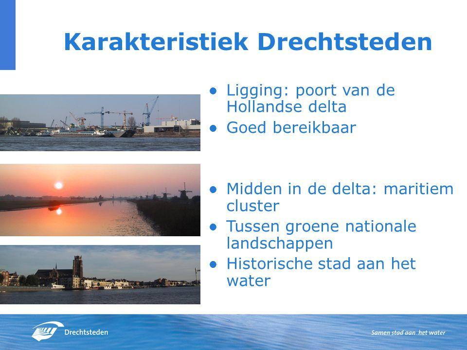 Karakteristiek Drechtsteden Ligging: poort van de Hollandse delta Goed bereikbaar Midden in de delta: maritiem cluster Tussen groene nationale landschappen Historische stad aan het water