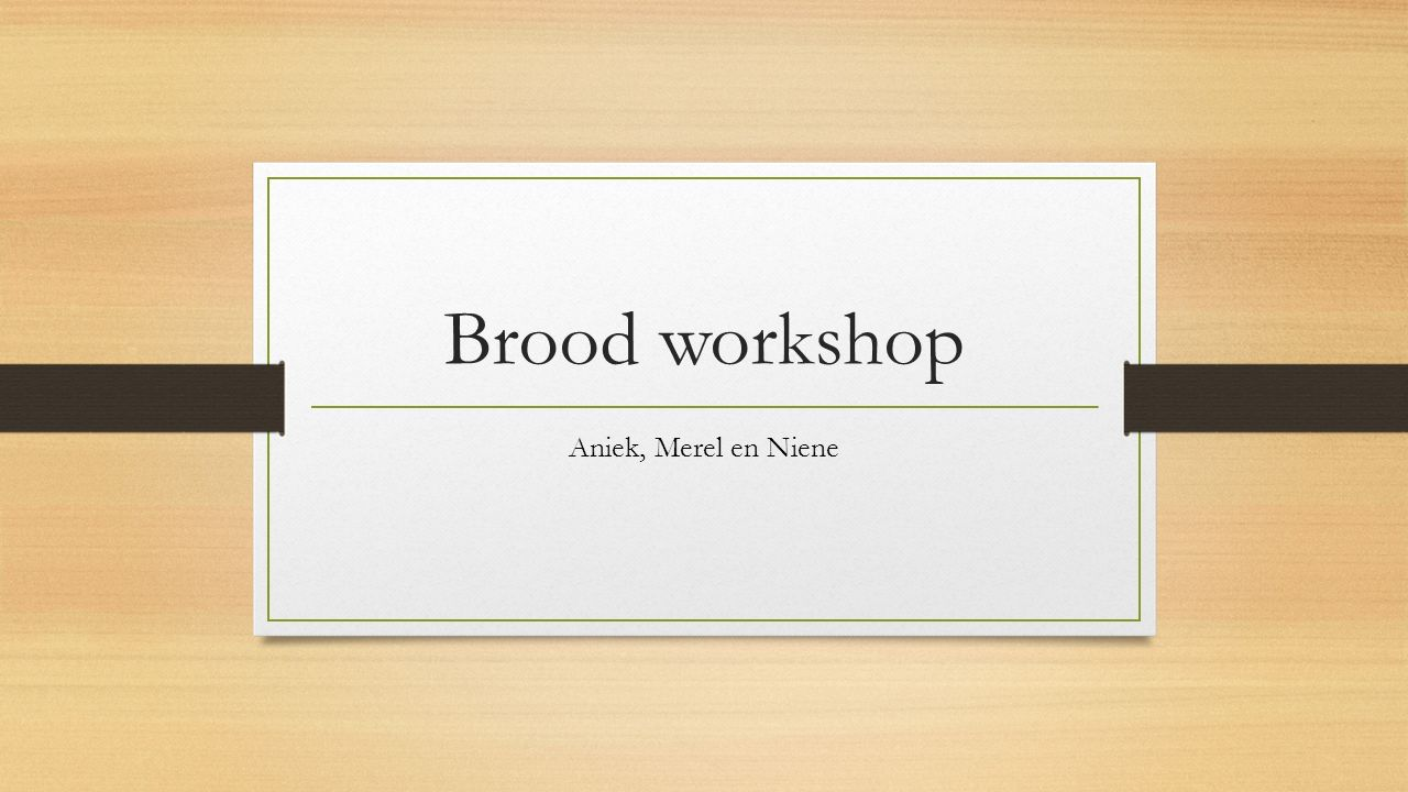 Brood workshop Aniek, Merel en Niene