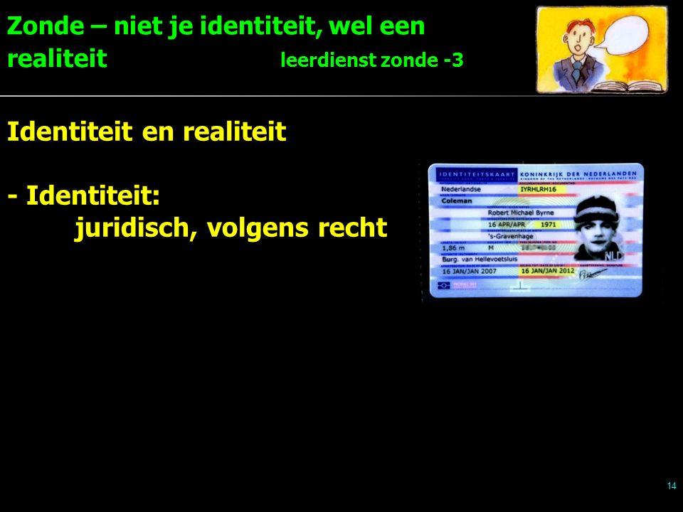 Zonde – niet je identiteit, wel een realiteit leerdienst zonde -3 14 Identiteit en realiteit - Identiteit: juridisch, volgens recht