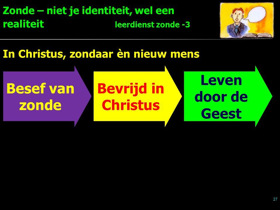 Zonde – niet je identiteit, wel een realiteit leerdienst zonde -3 27 In Christus, zondaar èn nieuw mens Besef van zonde Bevrijd in Christus Leven door de Geest