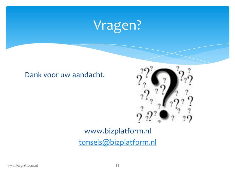 Dank voor uw aandacht. www.bizplatform.nl tonsels@bizplatform.nl www.bizplatform.nl11 Vragen