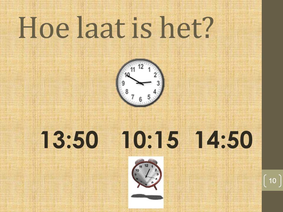 Hoe laat is het? 10 14:5010:1513:50