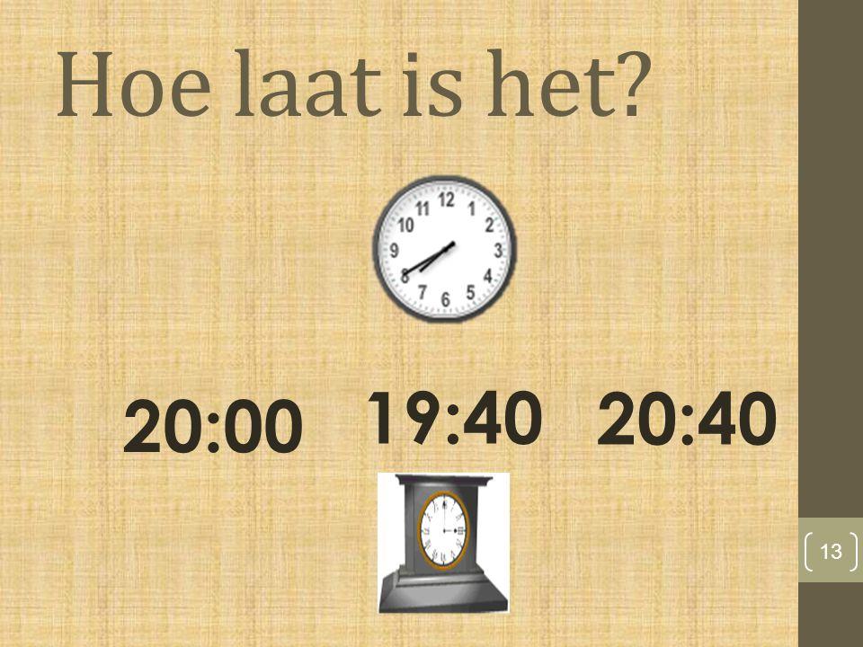 Hoe laat is het 13 19:40 20:00 20:40