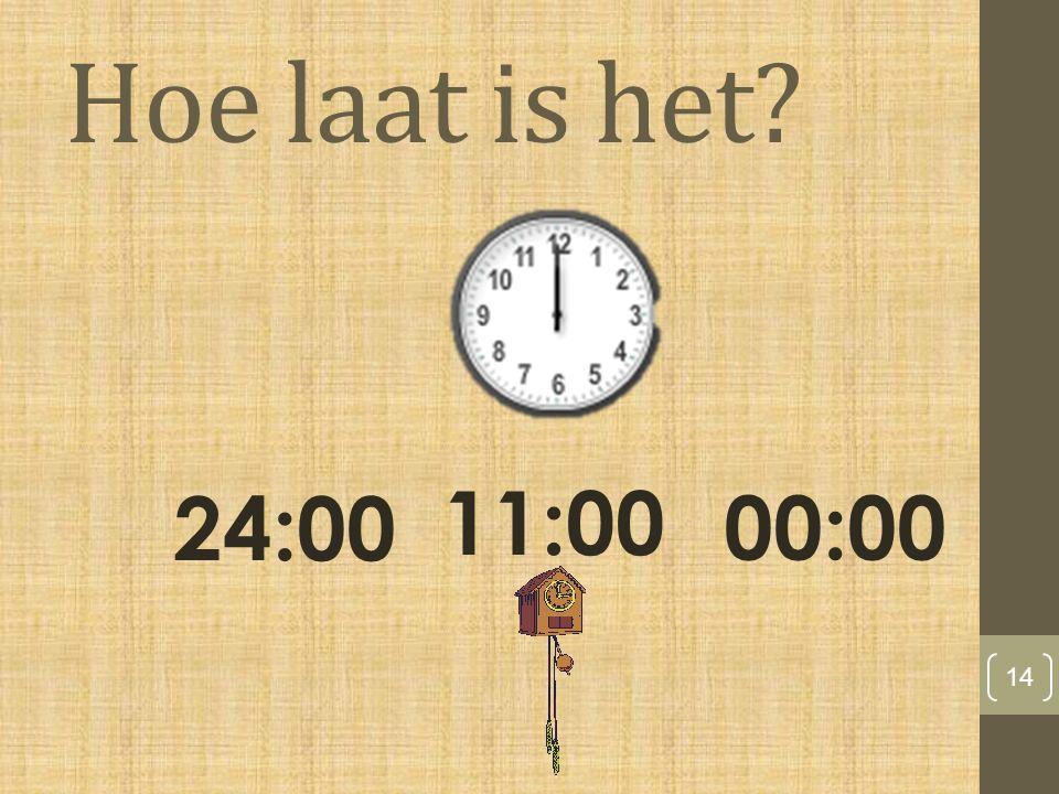 Hoe laat is het 14 00:00 11:00 24:00