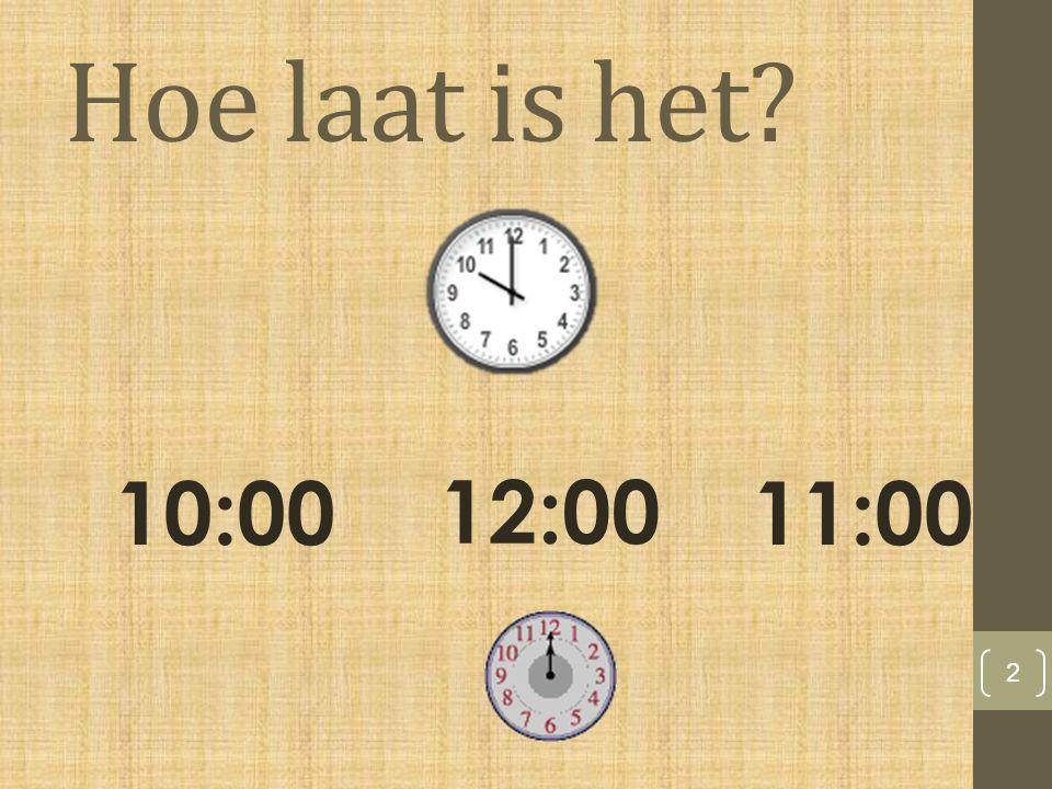 Hoe laat is het? 2 10:00 12:00 11:00